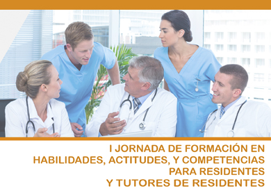 I JORNADA DE FORMACIÓN EN HABILIDADES, ACTITUDES Y COMPETENCIAS PARA RESIDENTES Y TUTORES DE RESIDENTES