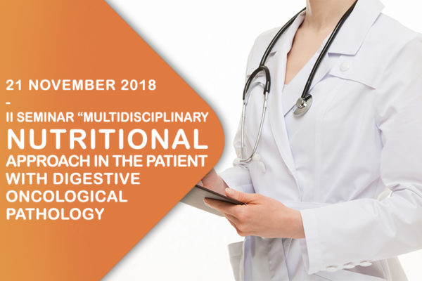 "II Seminar ""Multidisciplinary nutritional approach in the patient with digestive oncological pathology"""